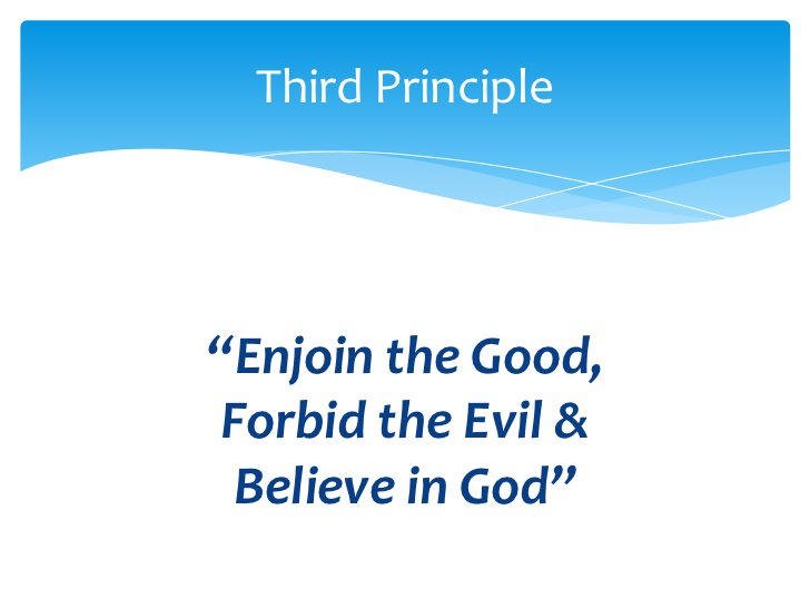 """""""Enjoin the Good, <br />Forbid the Evil & <br />Believe in God""""<br />Third Principle<br />"""