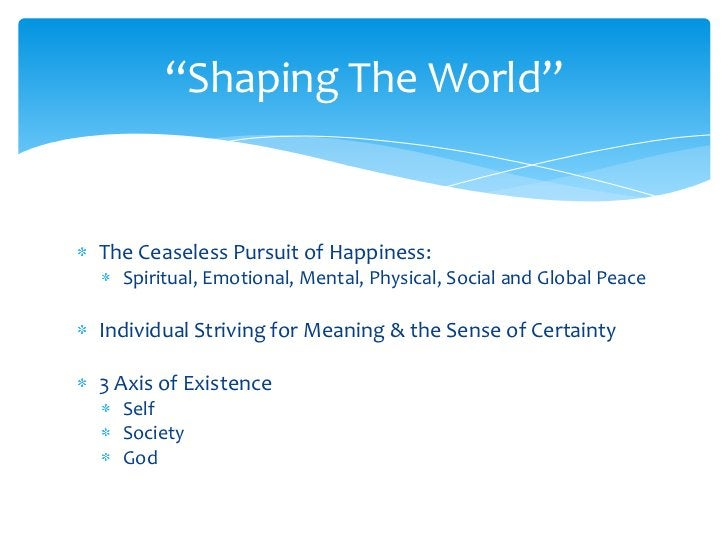 The Ceaseless Pursuit of Happiness:<br />Spiritual, Emotional, Mental, Physical, Social and Global Peace<br />Individual S...