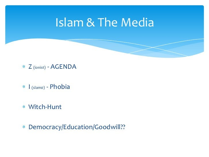 Z (ionist) - AGENDA<br />I (slam0)- Phobia<br />Witch-Hunt<br />Democracy/Education/Goodwill??<br />Islam & The Media<br />