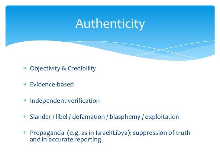 Objectivity & Credibility<br />Evidence-based<br />Independent verification<br />Slander / libel / defamation / blasphemy ...