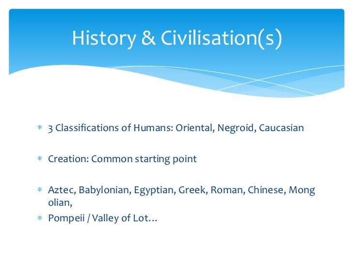 3 Classifications of Humans: Oriental, Negroid, Caucasian<br />Creation: Common starting point<br />Aztec, Babylonian, Egy...