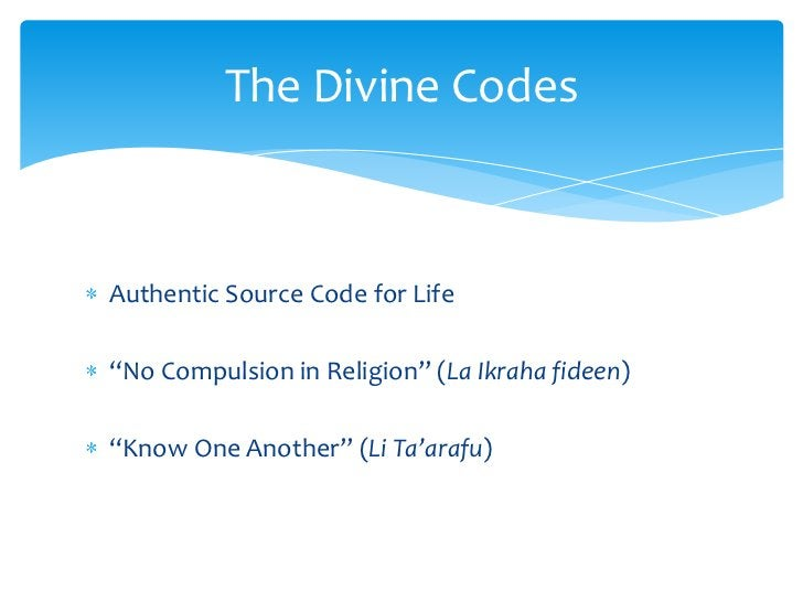 """Authentic Source Code for Life<br />""""No Compulsion in Religion"""" (La Ikrahafideen)<br />""""Know One Another"""" (Li Ta'arafu)<br..."""