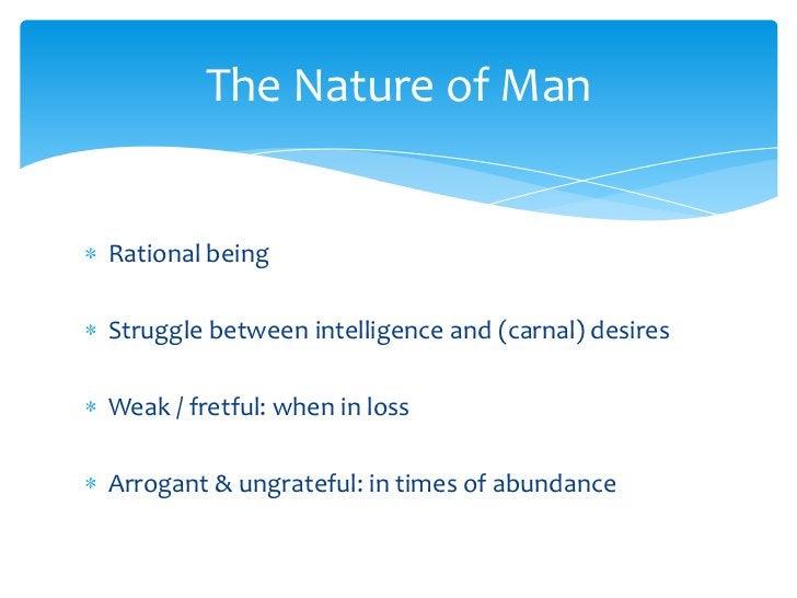 Rational being<br />Struggle between intelligence and (carnal) desires<br />Weak / fretful: when in loss<br />Arrogant & u...