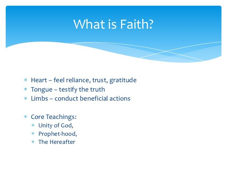 Heart – feel reliance, trust, gratitude<br />Tongue – testify the truth<br />Limbs – conduct beneficial actions<br />Core ...
