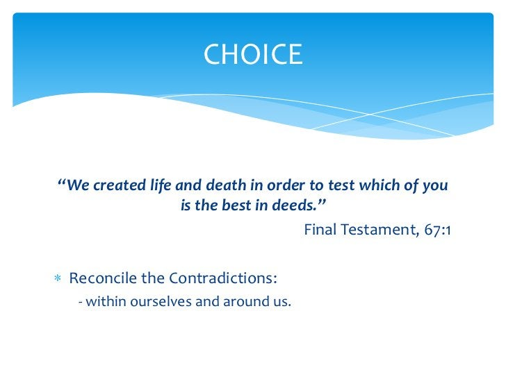 """""""We created life and death in order to test which of you is the best in deeds."""" <br />             Final Testament, 67:1<b..."""