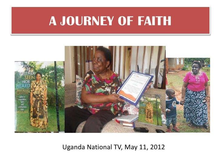 A JOURNEY OF FAITH Uganda National TV, May 11, 2012