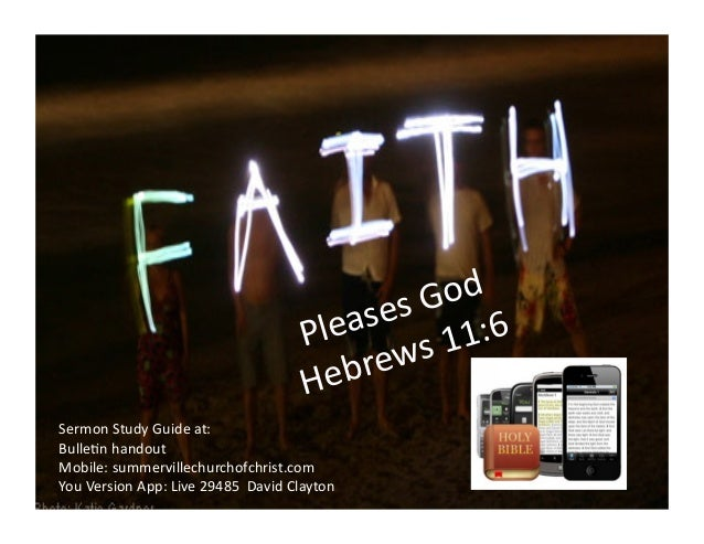 Pleases	   God	    Hebrews	   11:6	    Sermon	   Study	   Guide	   at:	    Bulle9n	   handout	    Mobile:	   summervillech...