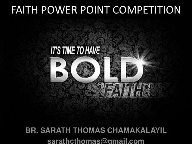 FAITH POWER POINT COMPETITION  BR. SARATH THOMAS CHAMAKALAYIL sarathcthomas@gmail.com
