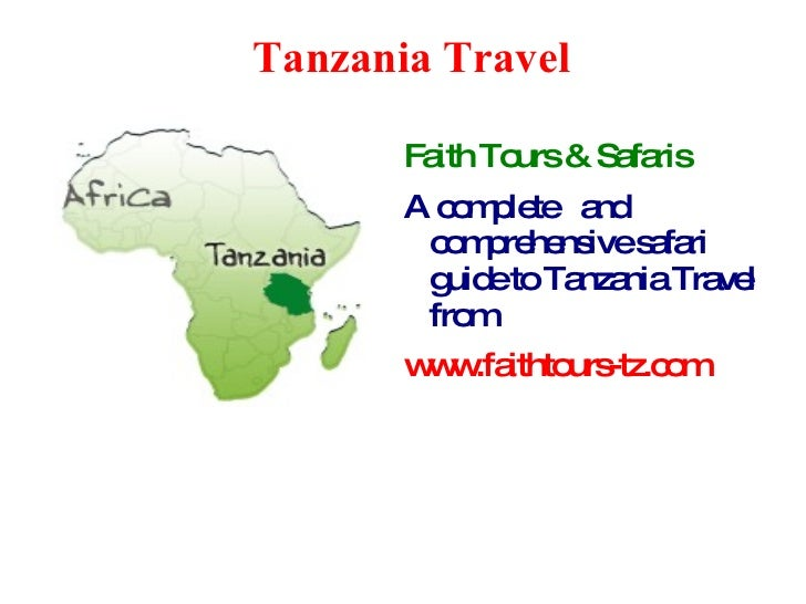 <ul><ul><li>Tanzania Travel </li></ul></ul><ul>Faith Tours & Safaris   A complete  and  comprehensive safari guide to Tanz...
