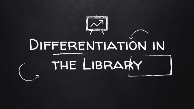 Differentiation in the Library
