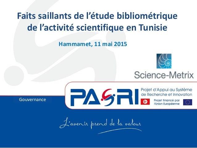 Volet Formation Faits saillants de l'étude bibliométrique de l'activité scientifique en Tunisie Hammamet, 11 mai 2015 Gouv...