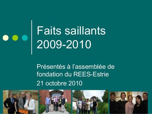 Faits saillants 2009-2010 Présentés à l'assemblée de fondation du REES-Estrie 21 octobre 2010