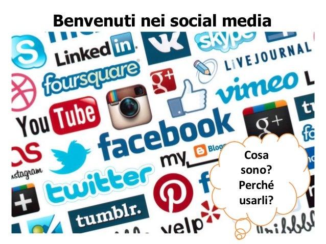 Benvenuti nei social mediaCosasono?Perchéusarli?