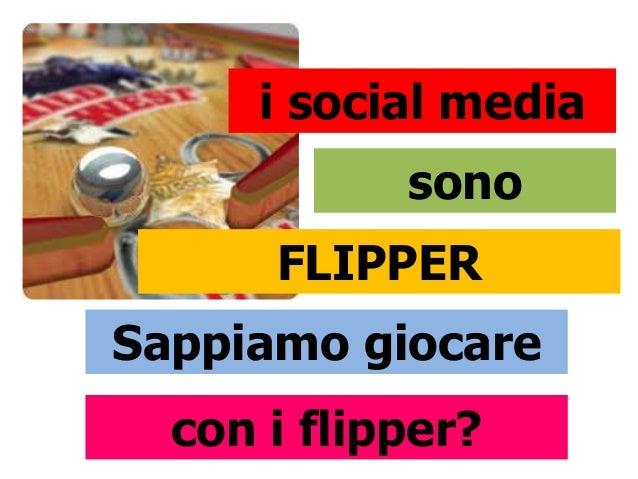FLIPPERi social mediasonoSappiamo giocarecon i flipper?