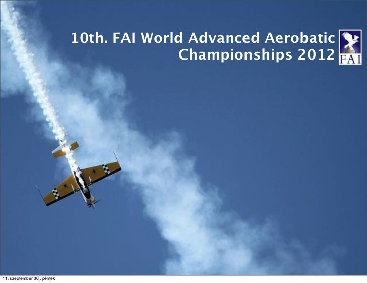 10th. FAI World Advanced Aerobatic                                           Championships 201211. szeptember 30., péntek