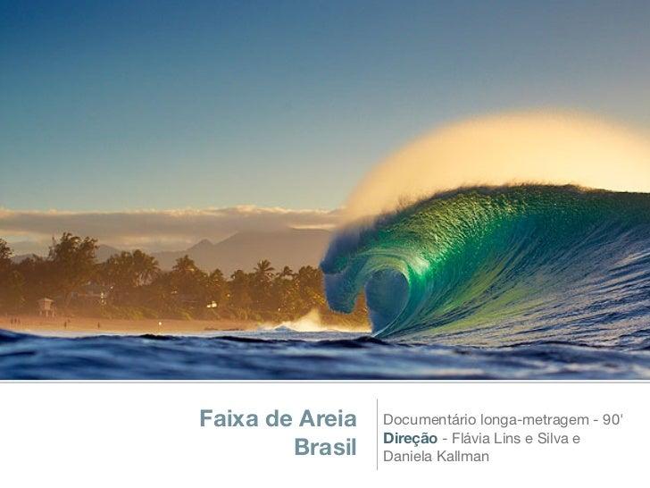 Faixa de Areia   Documentário longa-metragem - 90                 Direção - Flávia Lins e Silva e        Brasil   Daniela ...
