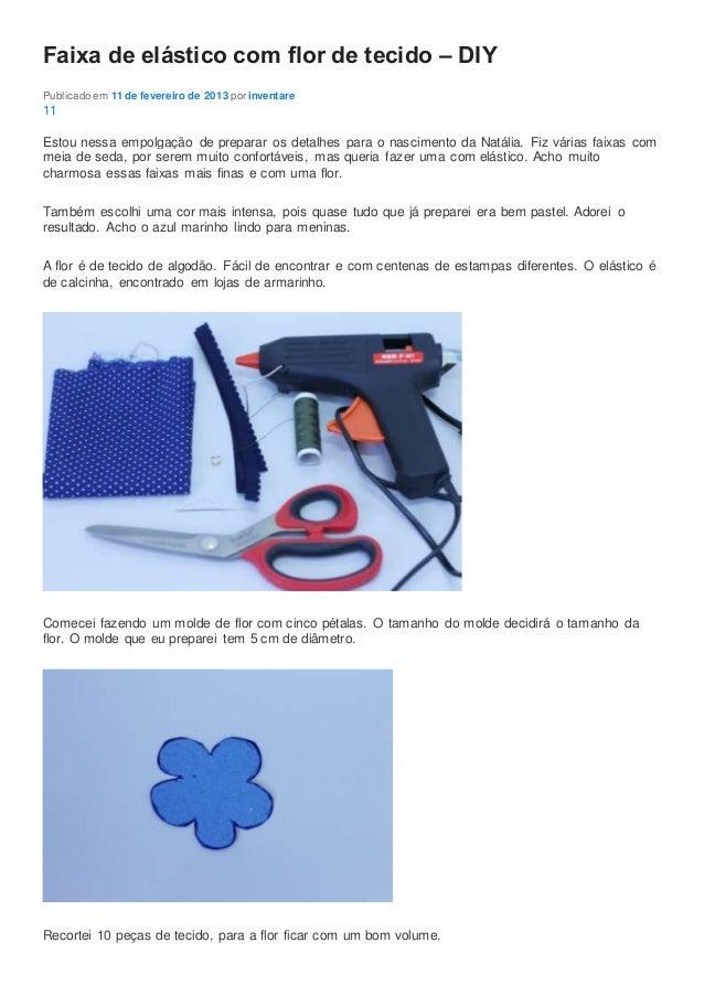 Faixa de elástico com flor de tecido – DIY Publicado em 11 de fevereiro de 2013 por inventare 11 Estou nessa empolgação de...