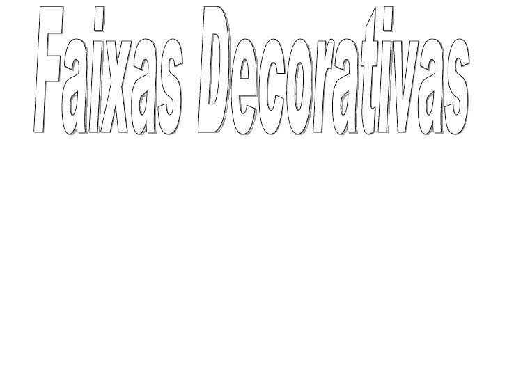 São elementos decorativos independentes ou como complemento. Disponíveis em diversos formatos, cores e padrões. Faixas Dec...