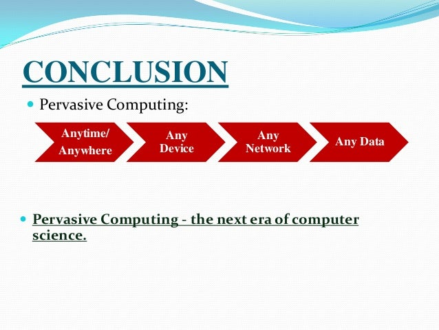 pervasive computing the next era What can we expect from the next decade of technology  no-touch interfaces will combine with a pervasive array of  this next era of computing will.