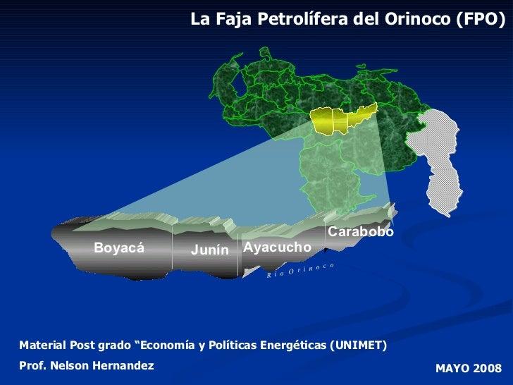 """La Faja Petrolífera del Orinoco (FPO) MAYO 2008 Material Post grado """"Economía y Políticas Energéticas (UNIMET) Prof. Nelso..."""
