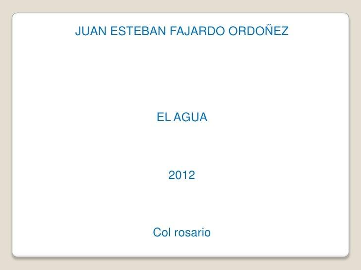 JUAN ESTEBAN FAJARDO ORDOÑEZ          EL AGUA            2012          Col rosario