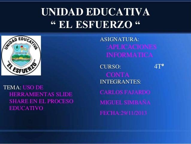 """UNIDAD EDUCATIVA """" EL ESFUERZO """" ASIGNATURA:  :APLICACIONES INFORMATICA CURSO:  CONTA INTEGRANTES: TEMA: USO DE HERRAMIENT..."""