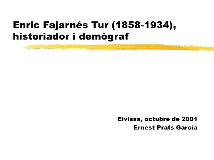 Enric Fajarnés Tur (1858-1934), historiador i demògraf Eivissa, octubre de 2001 Ernest Prats García