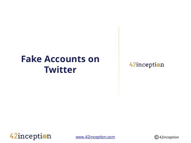 Fake Accounts on     Twitter           www.42inception.com