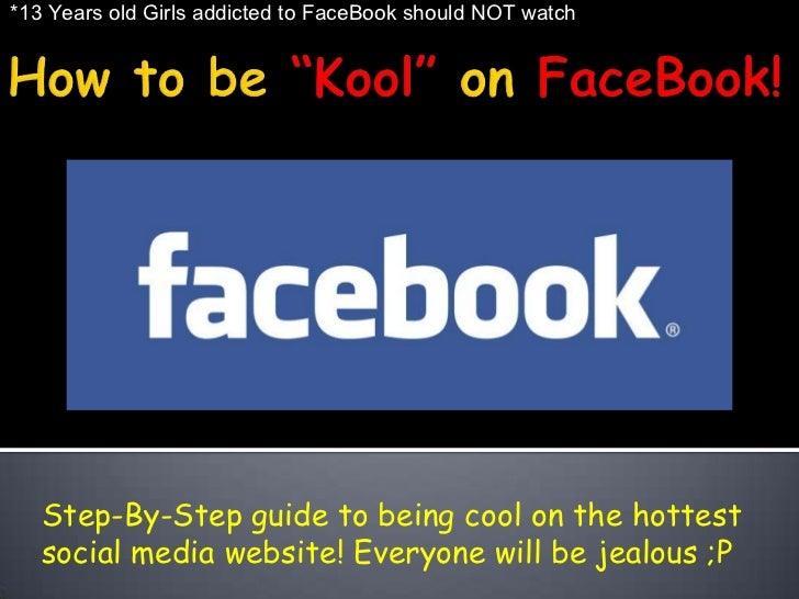"""*13 Years old Girls addicted to FaceBook should NOT watch<br />How to be """"Kool"""" on FaceBook!<br />Step-By-Step guide to be..."""