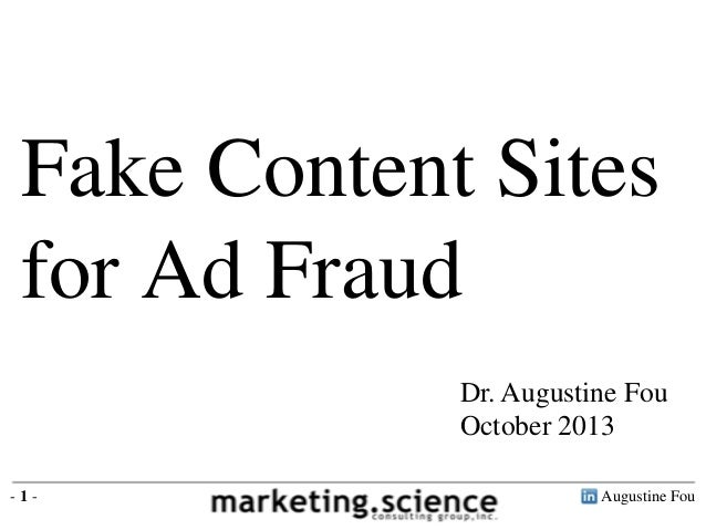 Fake Content Sites for Ad Fraud Dr. Augustine Fou October 2013 -1-  Augustine Fou