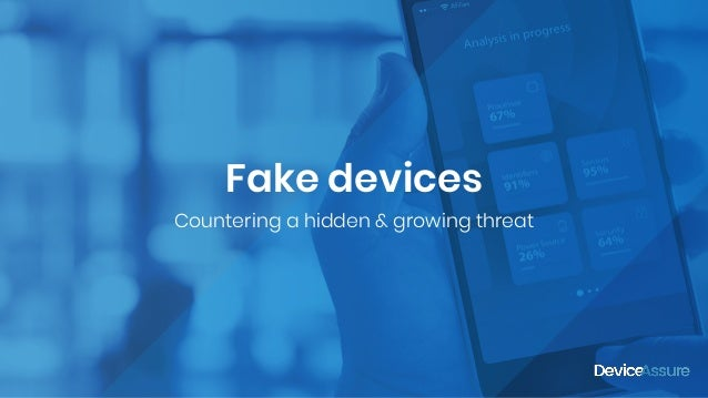 Fake devices Countering a hidden & growing threat
