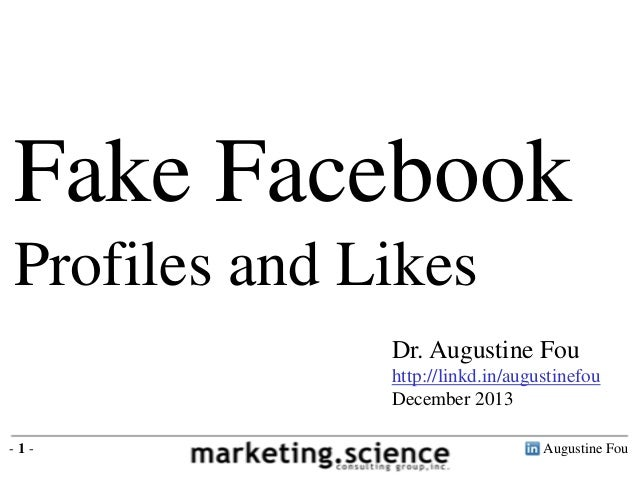 Augustine Fou- 1 - Fake Facebook Profiles and Likes Dr. Augustine Fou http://linkd.in/augustinefou December 2013