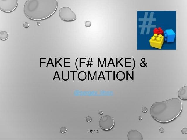 FAKE (F# MAKE) & AUTOMATION @sergey_tihon 2014