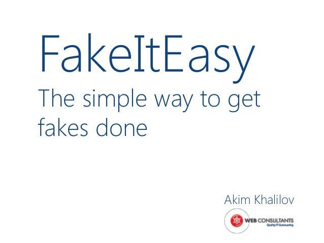 FakeItEasyThe simple way to getfakes done                 Akim Khalilov