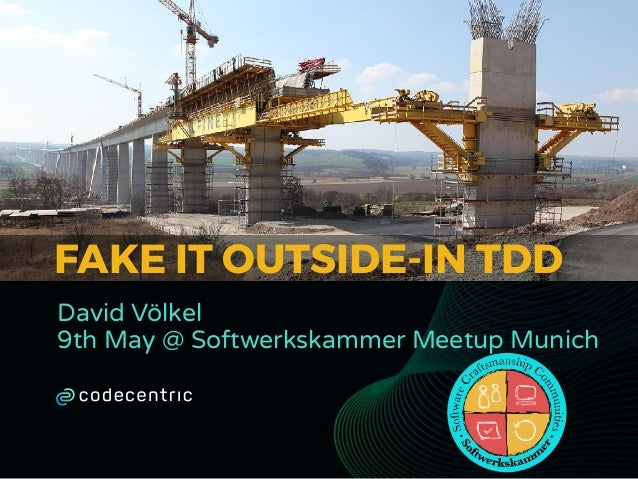 FAKE IT OUTSIDE-IN TDD David Völkel 9th May @ Softwerkskammer Meetup Munich