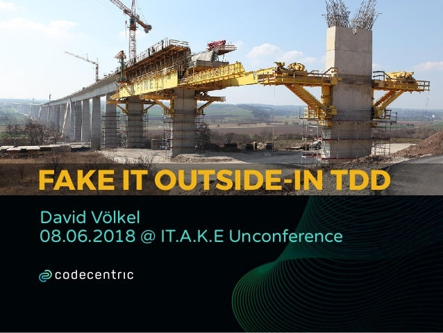 FAKE IT OUTSIDE-IN TDD David Völkel 08.06.2018 @ IT.A.K.E Unconference
