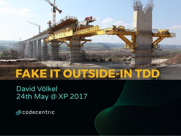 FAKE IT OUTSIDE-IN TDD David Völkel 24th May @ XP 2017