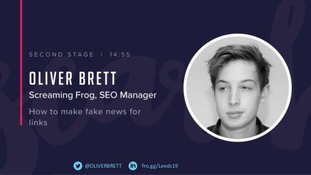 HOW TO MAKE FAKE NEWS FOR LINKS Oliver Brett // Screaming Frog // fro.gg/Leeds19@OLIVERBRETT
