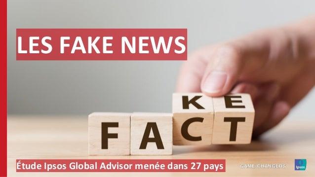 LES FAKE NEWS Étude Ipsos Global Advisor menée dans 27 pays
