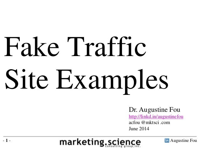 Augustine Fou- 1 - Fake Traffic Site Examples Dr. Augustine Fou http://linkd.in/augustinefou acfou @mktsci .com June 2014