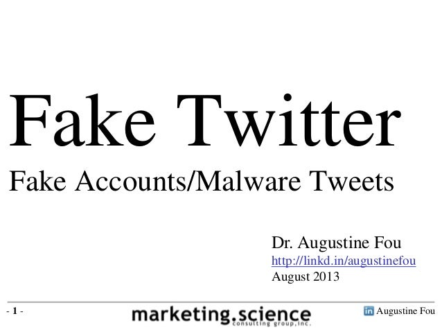 Augustine Fou- 1 - Dr. Augustine Fou http://linkd.in/augustinefou August 2013 Fake Twitter Fake Accounts/Malware Tweets