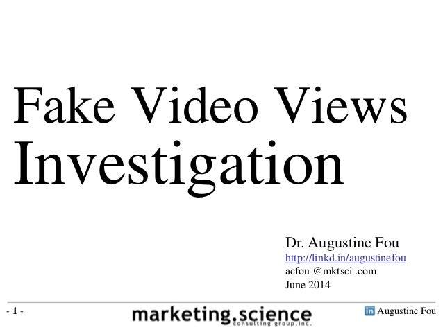 Augustine Fou- 1 - Fake Video Views Investigation Dr. Augustine Fou http://linkd.in/augustinefou acfou @mktsci .com June 2...