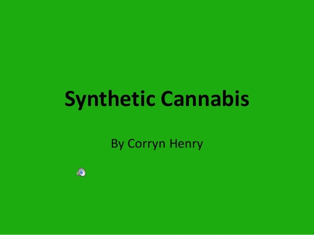 Synthetic Cannabis By Corryn Henry