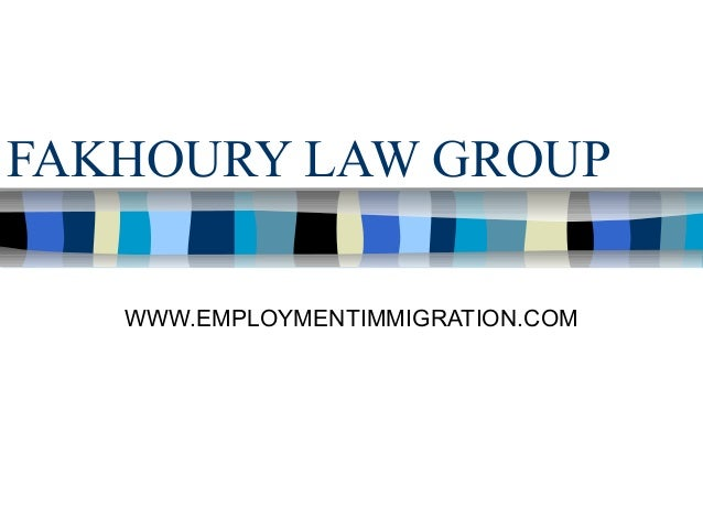 FAKHOURY LAW GROUP WWW.EMPLOYMENTIMMIGRATION.COM