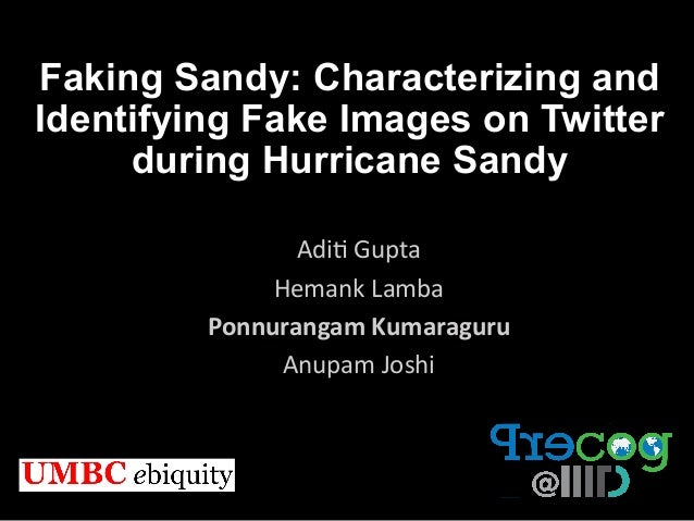 Faking Sandy: Characterizing and Identifying Fake Images on Twitter during Hurricane Sandy  Adi$  Gupta   Hemank  L...