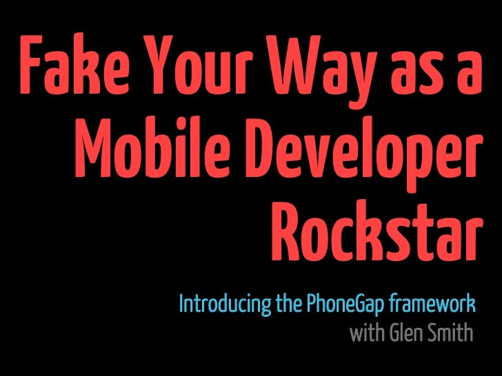 Fake Your Way as a  Mobile Developer          Rockstar      Introducing the PhoneGap framework                          wi...