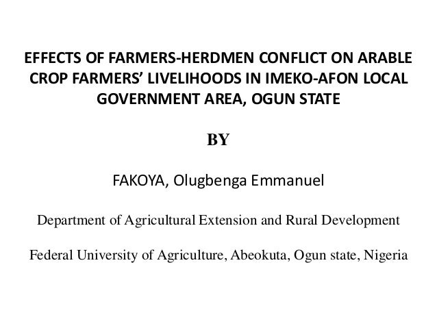 EFFECTS OF FARMERS-HERDMEN CONFLICT ON ARABLE CROP FARMERS' LIVELIHOODS IN IMEKO-AFON LOCAL GOVERNMENT AREA, OGUN STATE BY...