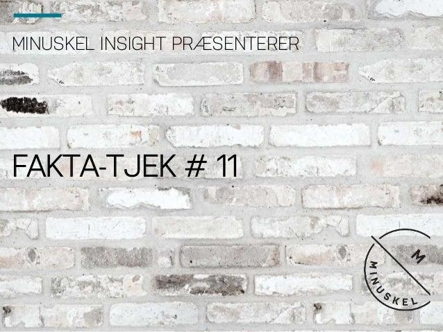 MINUSKEL INSIGHT PRÆSENTERER FAKTA-TJEK # 11