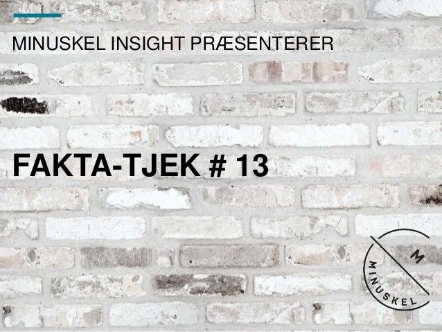 MINUSKEL INSIGHT PRÆSENTERER FAKTA-TJEK # 13