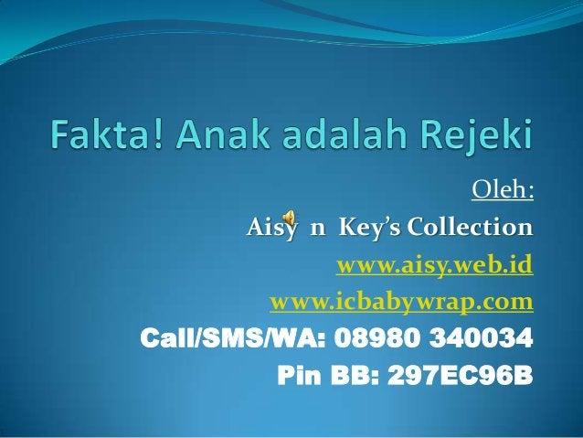 Oleh: Aisy n Key's Collection www.aisy.web.id www.icbabywrap.com Call/SMS/WA: 08980 340034 Pin BB: 297EC96B